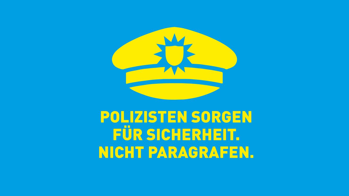 Polizisten sorgen für Sicherheit. Nicht Paragrafen.
